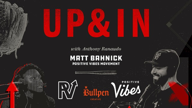 The Up & In Show: Matt Bahnick of Positive Vibes