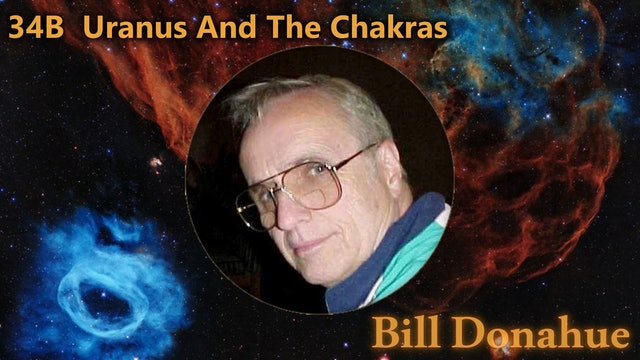 Bill Donahue - 34B  Uranus And The Chakras