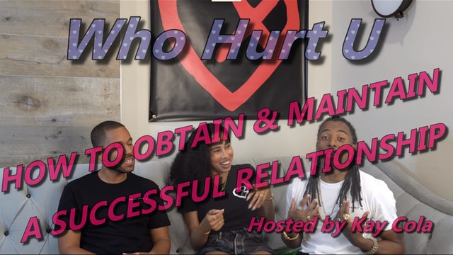 How To Obtain & Maintain a Sussessful Relationship - WHO HURT U