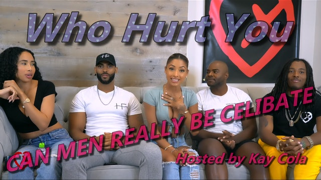CAN MEN REALLY BE CELIBATE - WHO HURT U