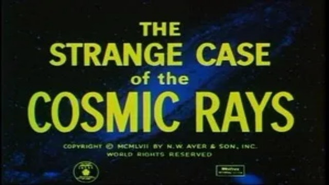 The Strange Case of the Cosmic Rays (1957)