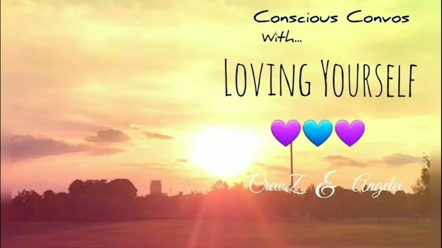 Conscious Convos - Self Love -