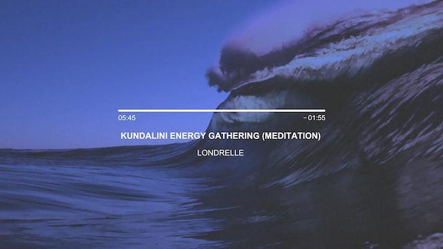 Londrelle - Kundalini Energy Gathering (Affirmation + Meditation)