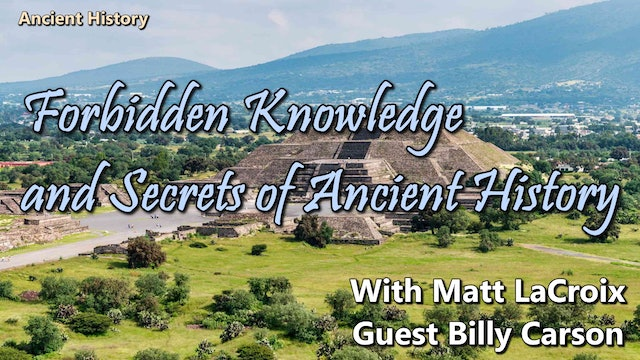 4bidden Knowledge and Secrets of Ancient History  Matt LaCroix With Billy Carson