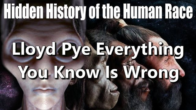 Lloyd Pye Everything You Know Is Wron...