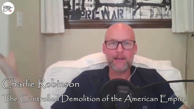 Charlie Robinson - The Controlled Demolition of the American Empire