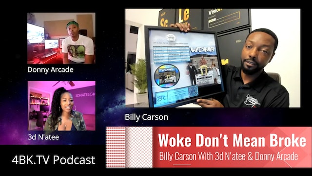 Woke Don't Mean Broke - Podcast - Billy Carson With 3d'Natee & Donny Arcade