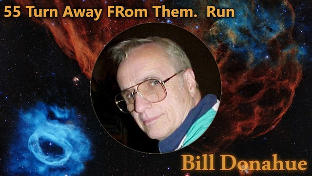 Bill Donahue - 53  Turn Away From Them. In Fact You Better Run