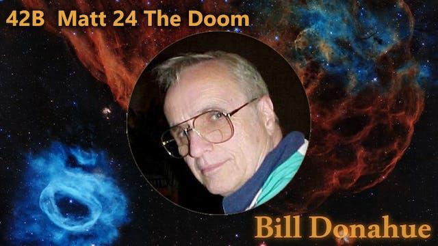 Bill Donahue - 42B  Matt 24 The Doom