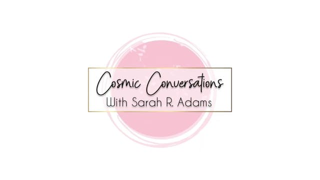 Cosmic Converations  Sarah Adams With...