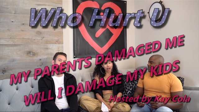 MY PARENTS DAMAGED ME. WILL I DAMAGE MY KIDS - WHO HURT U