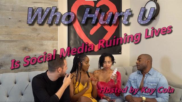 Is Social Media Ruining Lives - WHO HURT U
