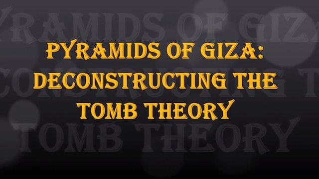 The Giza Pyramids: Deconstructing The Tomb Theory