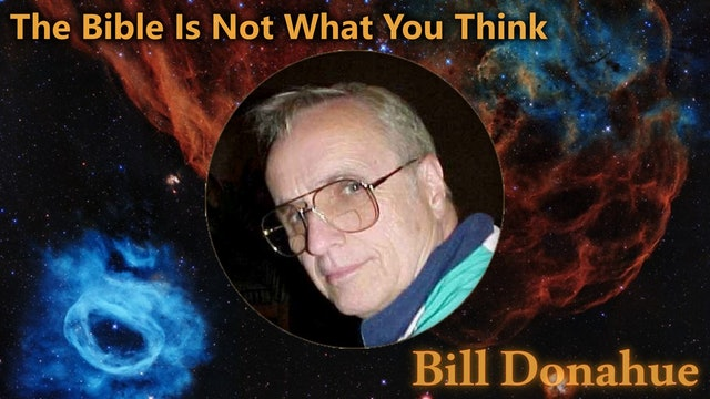 Bill Donahue - The Bible Is Not What You Think - 1a