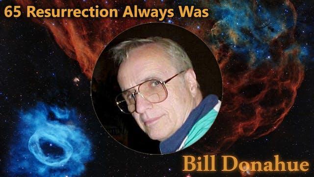 Bill Donahue - 65 Resurrection Always...