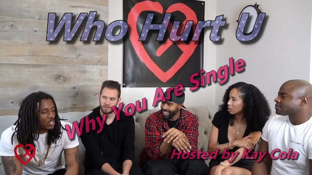 Why You Are Single - WHO HURT U  (Pt 1)