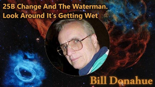 Bill Donahue - 25B Change And The Wat...