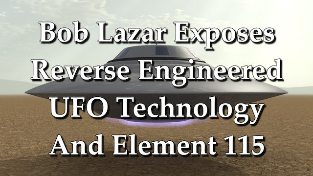 Bob Lazar Exposes Reverse Engineered UFO Technology And Element 115