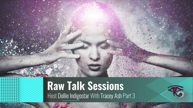 Raw Talk Sessions With Dollie IndigoStar and Ascension Mentor Tracey Ash Pt 3