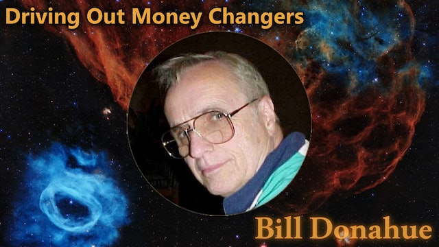 Bill Donahue 2 - Driving Out Money Changers