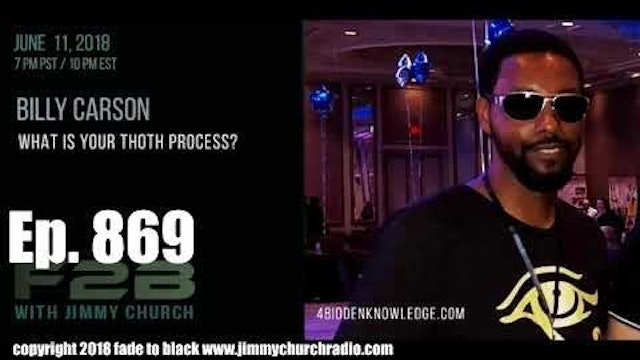 Ep 869 FADE to BLACK Jimmy Church w  Billy Carson   The Thoth Process