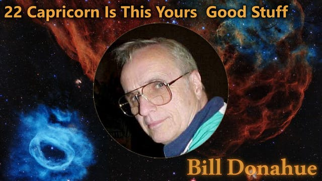 Bill Donahue - 22 Capricorn Is This Y...