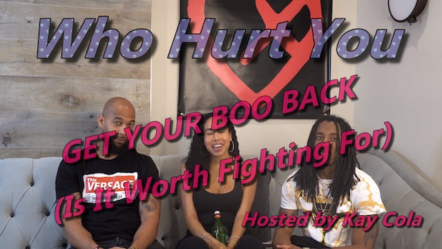 GET YOUR BOO BACK (Is It Worth Fighting For) - WHO HURT U