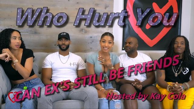CAN EX'S STILL BE FRIENDS - WHO HURT U
