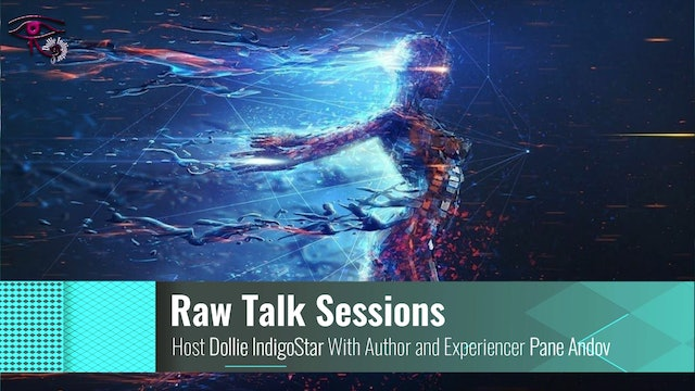 Raw Talk Sessions - With Guest Pane Andov Author and Experiencer - Pt 2
