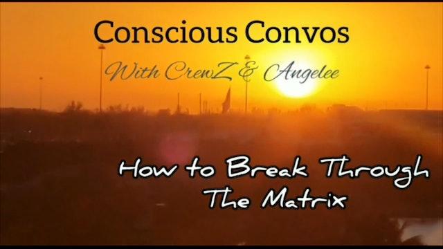 Conscious Convos - Break Through the Matrix With CrewZ & Angelee