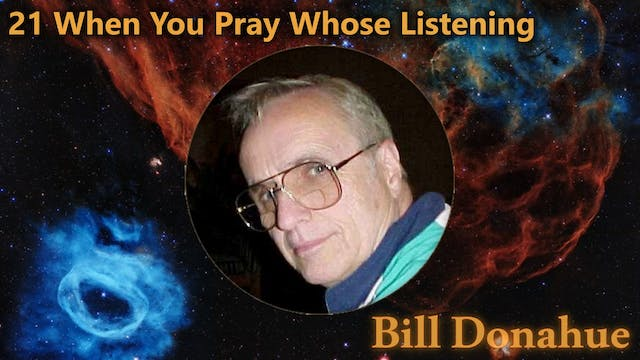 Bill Donahue - 21 When You Pray Whose...