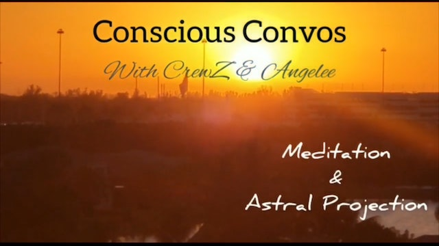 Conscious Convos _ Meditation & Astral Projection