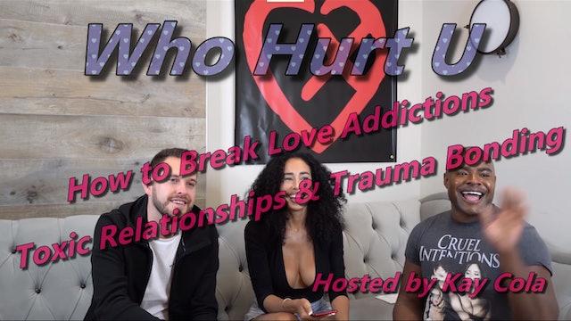 How to Break Love Addictions, Toxic Relationships & Trauma Bonding - WHO HURT U