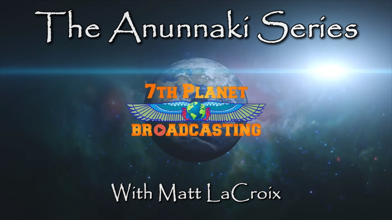 The Anunnaki Series.  7th Planet Broadcasting