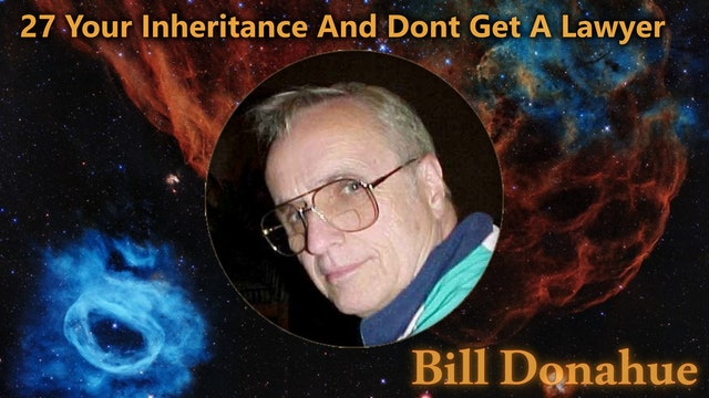 Bill Donahue - 27 Your Inheritance And Dont Get A Lawyer