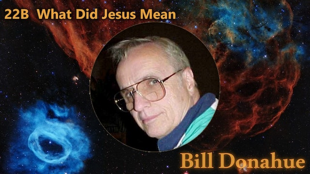 Bill Donahue - 22B  What Did Jesus Mean