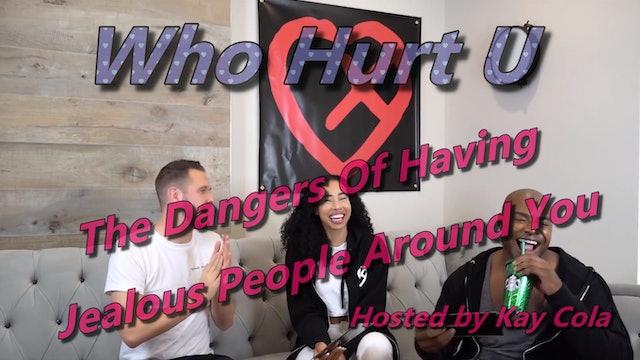 The Dangers Of Having Jealous People Around You - WHO HURT U