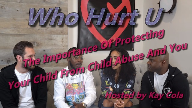 The Importance Of Protecting Your Child From Child Abuse And You EP2  WHO HURT U