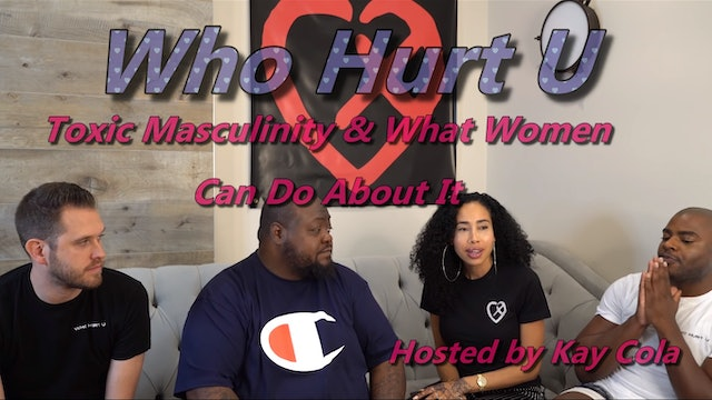 Toxic Masculinity & What Women Can Do About It - WHO HURT U  (Part 2)