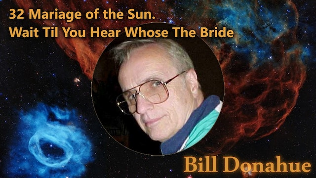 Bill Donahue - 32 Mariage of the Sun. Wait Til You Hear Whose The Bride