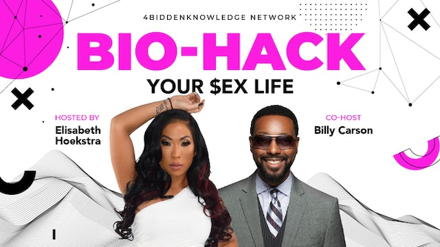 Bio-Hack Your SEX Life -  with Elisabeth Hoekstra and Billy Carson