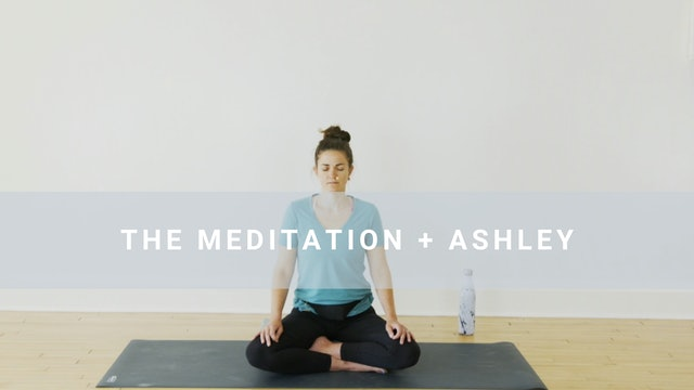 The Meditation + Ashley (23 min)