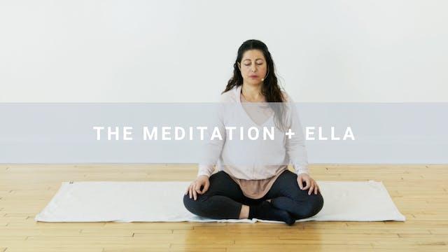 The Meditation + Ella (15 min)