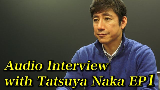 Audio Interview with Tatsuya Naka EP1