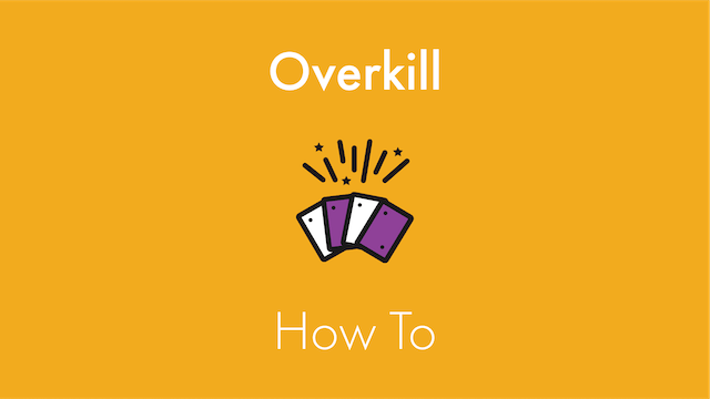 Overkill How To