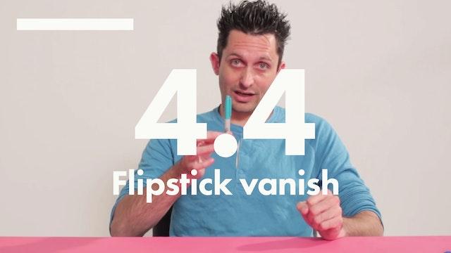 4.4 Lines Flipstick vanish