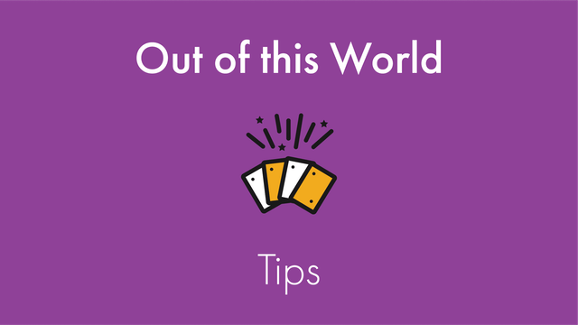 Out of this World Tips