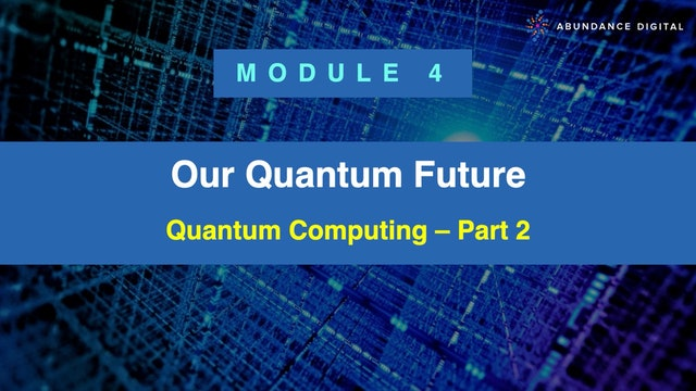 Our Quantum Future: Module 4 - Quantum Computing - Part 2