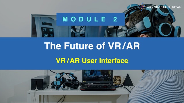 The Future of VR/AR: Module 2 - VR/AR User Interface