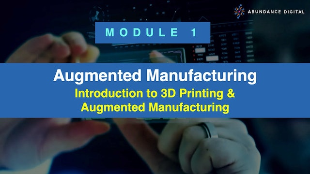 Module 1: Introduction to 3D Printing & Augmented Manufacturing